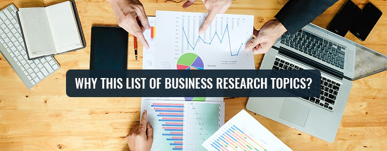 Why This List of Business Research Topics?